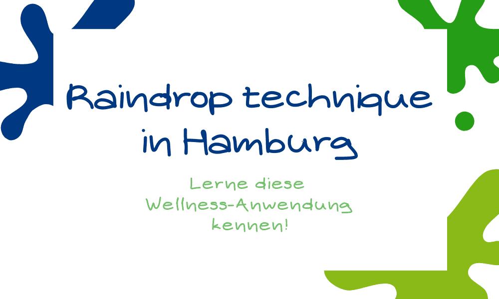 Raindrop technique in Hamburg. Lerne diese Wellness-Anwendung kennen!
